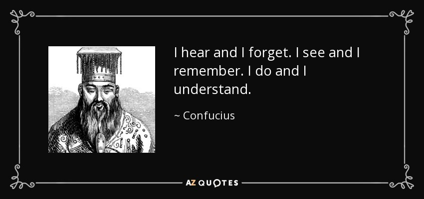 quote-i-hear-and-i-forget-i-see-and-i-remember-i-do-and-i-understand-confucius-6-21-24